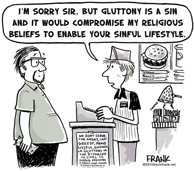 Cartoon by Kevin Frank on gluttony and religious reasons to refuse people services, 2015. Visit http://kevinfrank.net/.
